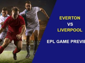Everton vs Liverpool: EPL Game Preview
