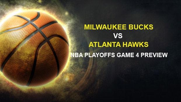 Milwaukee Bucks vs Atlanta Hawks NBA Playoffs Game 4 Preview